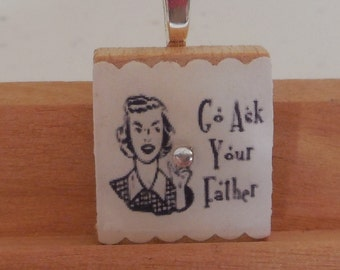 Go Ask Your Father Scrabble Pendant, Scrabble Necklace, Scrabble Jewelry