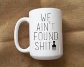 Spaceballs Inspired Funny Sarcastic Coffee Mug - We Ain't Found Shit