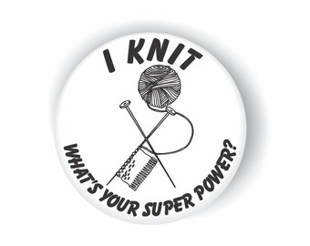 I KNIT SUPERPOWER  (15)- What's yours  pin back buttons, pins, badges, & magnets