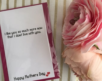 I like you so much more now - Mother's Day card
