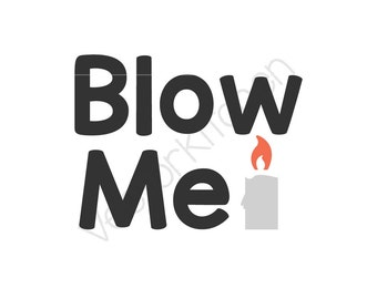 Blow Me, Sassy, Candle, Cutting Template SVG EPS Cricut Silhouette Commercial Vector Instant Download, Sure Cuts a Lot, Make the Cut