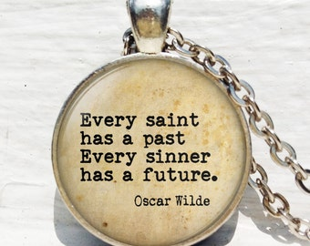 Every Saint has a past, every Sinner has a future quote pendant, saints and sinners quote jewelry Oscar Wilde quote