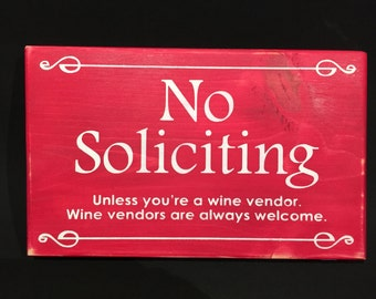No Soliciting - Unless you're a wine vendor. Wine vendors are always welcome.
