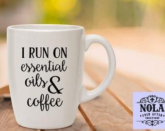 I Run On Essential Oils & Coffee Ceramic Mug