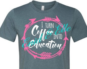 I turn coffee into education t-shirt - I turn coffee into education shirt - Coffee shirt - Education shirt - made by Enid and Elle