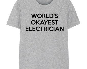 Electrician Shirt, Electrician, World's Okayest Electrician T Shirt, for Men Women -  266