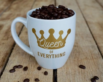 Mother's Day Gift, Funny Mug- Queen of Everything