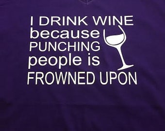 I Drink Wine because.. t-shirt or v-neck