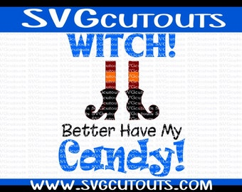 Witch Better Have My Candy Halloween Design, SVG DXF EPS Format, Files for Cutting Machines Cameo or Cricut Witch Halloween Cutting File