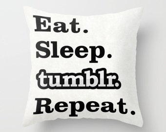 Eat Sleep Tumblr Repeat pillow, tumblr cushion, tumblr pillow, home decor, throw pillow, gift for teenager, social media, geek pillow