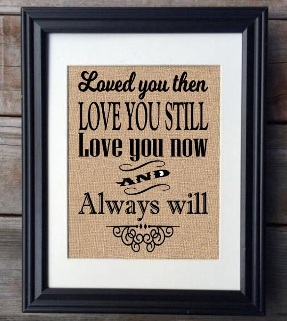 Loved You Then Love You Still Love You Now And Always Will