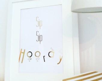 Sip Sip Hooray. Gold Foil A4 Print!