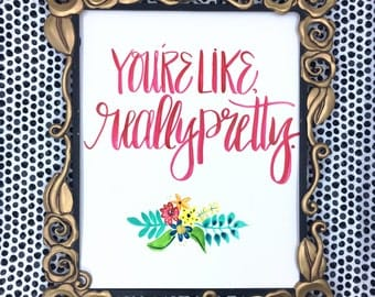 Youre like really pretty / mean girls / calligraphy quote / watercolor quote / funny calligraphy / mean girls quote