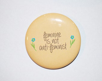 "feminine is not anti-feminist pinback button in 1"" or 2.25"""