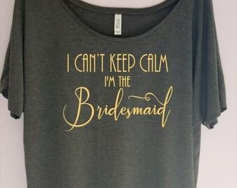 Keep Calm Bridesmaid Shirt, I Can't Keep Calm Bridesmaid Shirt,Can't Keep Calm Tee,Bachelorette Party Shirt, Bridal Party Shirt,Bridal Shirt