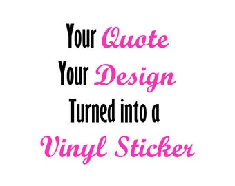 Your Quote, Your Design turned into a  Vinyl Decal