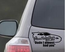 Paul Walker dude I almost had you  car bumper sticker Fast & Furious Tribute Memorial Decal vinyl car speed