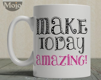 Inspirational Coffee Mug - Make Today Amazing - Ceramic Mug