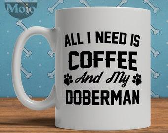 Doberman Mug - All I Need Is Coffee And My Doberman - Ceramic Mug For Dog Lovers