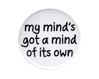 My Mind's Got A Mind Of Its Own Button Badge Pin