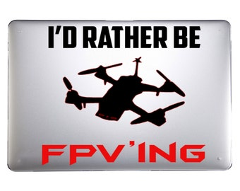 Laptop/Macbook Vinyl Stickers -I'd Rather be FPV'ing