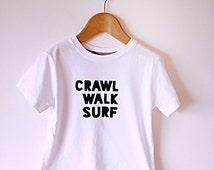 CRAWL WALK SURF 100% cotton tee - kids surf tshirt - baby surf clothing - hipster clothes - kids surf clothing - surf gift - kids beach item