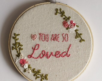 You Are So Loved - Embroidery hoop art 6""