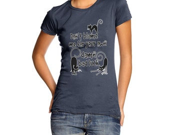 Women's Don't Blame me For your Own Bad Luck T-Shirt