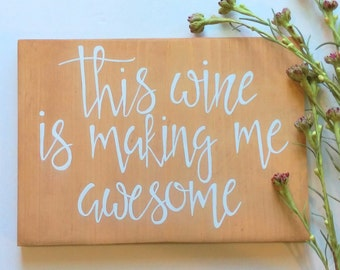 Wedding bar sign, This wine is making me awesome sign, party decor sign,