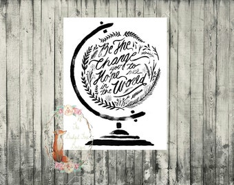 Be the change you want to see in the world *PRINT*