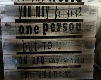 To the world you may just be one person, but to us you are the World board