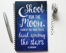 Writing journal, spiral notebook, bullet journal, sketchbook, blank lined grid - Shoot for the moon if you miss you'll land among the stars