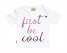 Just Be Cool - Baby T-Shirt - Baby Boy T Shirt / Baby T Shirt - Baby TShirt Gift