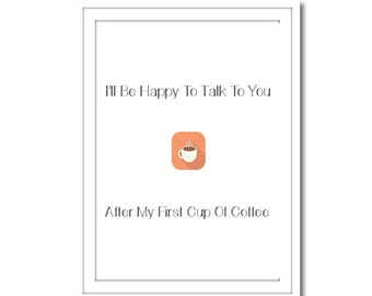I'll Talk To You After My First Cup of Coffee Printable Art, Instant Download, Wall Art, Home Decor, Printable Art