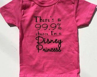 There's a 99.9% Chance I'm a Disney Princess shirt, Disney Princess Shirt, Girls Disney Princess Shirt