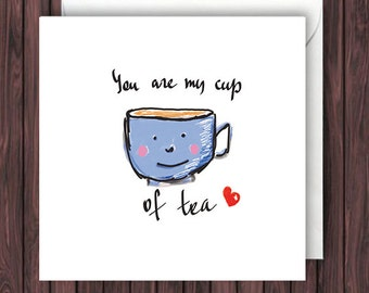 Square greeting card with cute words - You are my cup of tea.