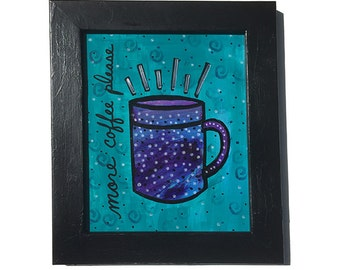 Coffee Art - More Coffee Please mixed media painting, framed wall art decor, blue purple, coffee quote, saying, lover gift, kitchen