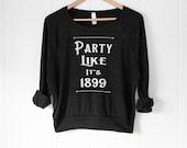 Party Like its 1899 - women's slouchy sweatshirt
