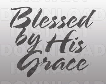 Blessed by His Grace SVG File,Religious SVG File,Anniversary SVG-for Commercial & Personal Use-Cricut,Cameo,Silhouette,Vinyl,Heat Transfer