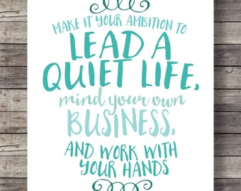 "1 Thessalonians 4:11-12 | Lead a quiet life, mind your own business,  work with your hands"" typography Scripture print - Instant download"