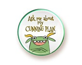 Ask Me About My Cunning Plan - round magnet