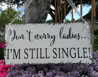 WEDDING SIGNS, Don't worry ladies I'm still single, Ring Bearer Signs, Flower Girl Signs, Mr. and Mrs Signs, 5.5 x 11.5