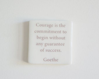 Porcelain Tile with Goethe Quote - Handmade Hanging Tile - Goethe Quote - Courage is the commitment to begin