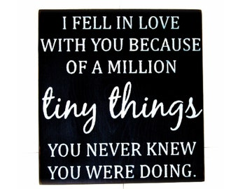 I fell in love with you because of a million tiny things you never knew you were doing wood sign