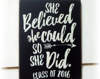 She believed she could so she did class of 2016 graduation wood sign