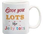 Love you lots like Jelly Tots valentines love quote coffee mug tea cup