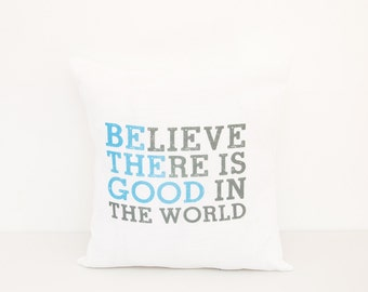 Be the Good Pillow | Believe there is Good in the World | Gift for Child | Nursery Decor|Sentimental Gift for Friend|Baby Shower | Christmas