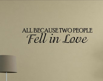 All because two people fell in love- Vinyl Quote Me Wall Art Decals #0651