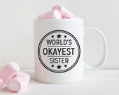 Sister Gift Sister Birthday Gift Mug Worlds Okayest Sister Gifts for Sister from Brother Funny Mugs Funny Coffee Mug Funny Mugs for Women