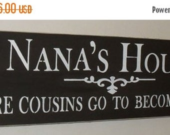 ON SALE TODAY Nana Sign Nana's House Where Cousins Go To Become Friends Wooden Sign Grandma Sign Christmas Gift